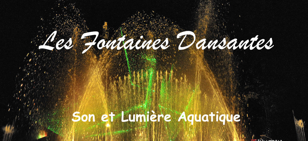 Les Fontaines dansantes son et lumière aquatique